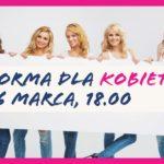 """Już 16 marca odbędzie się spotkanie warsztatowe"""" Forma dla Kobiet""""!"""